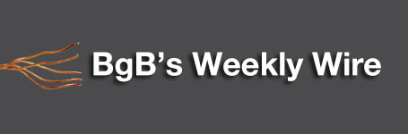 BgB's Weekly Wire Videos